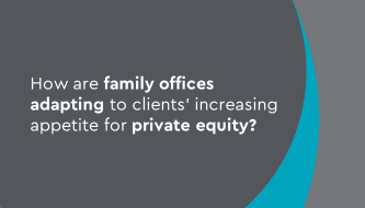 How are family offices adapting to clients' increasing appetite for private equity?