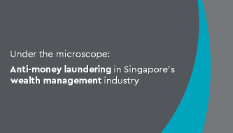 Anti-money laundering under the microscope in Singapore's wealth management industry