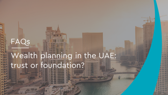 Wealth planning in the UAE: trust or foundation?