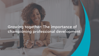Growing together: The importance of championing professional development
